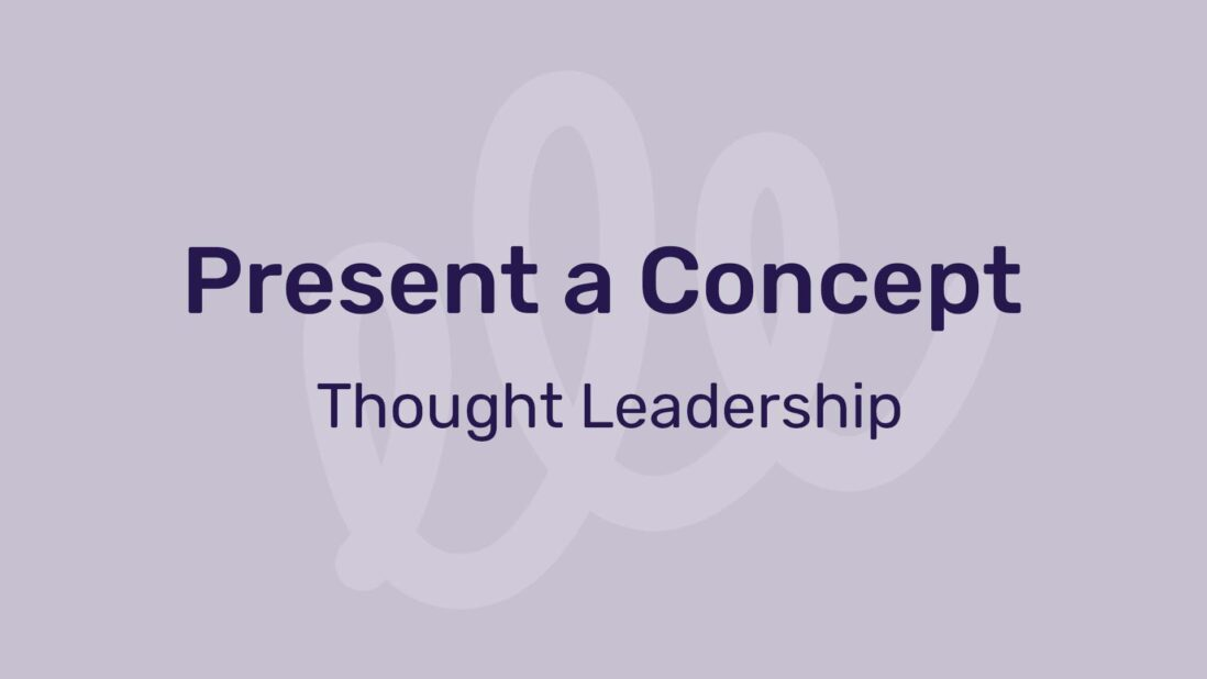 Present a concept - thought leadership